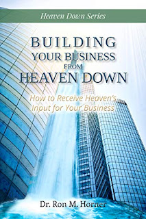 Building Your Business from Heaven Down by Dr. Ron M. Horner