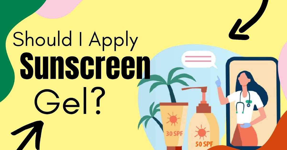 Should I Apply Sunscreen Gel - Is it good for Skincare