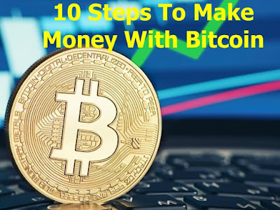 10 Steps To Make Money With Bitcoin