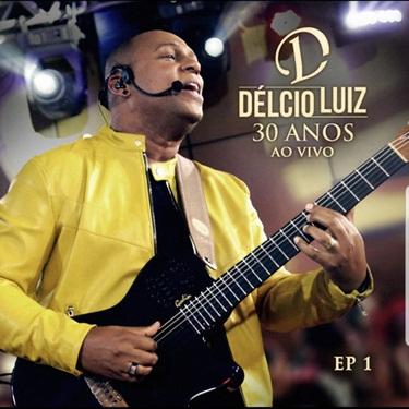 Delcio Luiz – 30 Anos Ep. 1 (2019) CD Completo