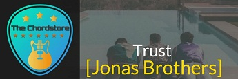 TRUST Guitar Chords by | Jonas Brothers (Happiness Begins)
