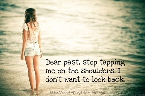 Teen Quotes I Want To Talk To You So Bad But I M Just: Poem Of Life: Dear Past