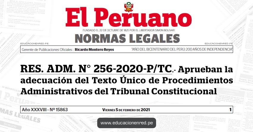 RES. ADM. N° 256-2020-P/TC.- Aprueban la adecuación del Texto Único de Procedimientos Administrativos del Tribunal Constitucional