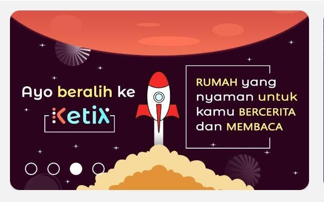 Ketix Kreasi Anak Bangsa : Aplikasi Gratis Baca Buku & Novel di Handphone yang Memberikan Bayaran ke Penulisnya.