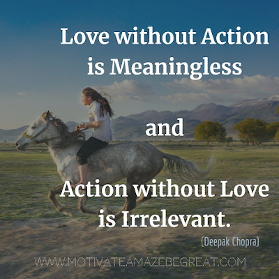 "Inspirational Words Of Wisdom About Life: ""Love without action is meaningless and action without love is irrelevant."" - Deepak Chopra"