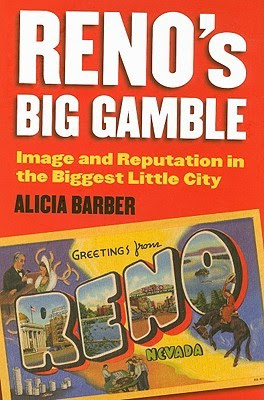 Alicia Barber, Reno's Big Gamble: Image and Reputation in the Biggest Little City