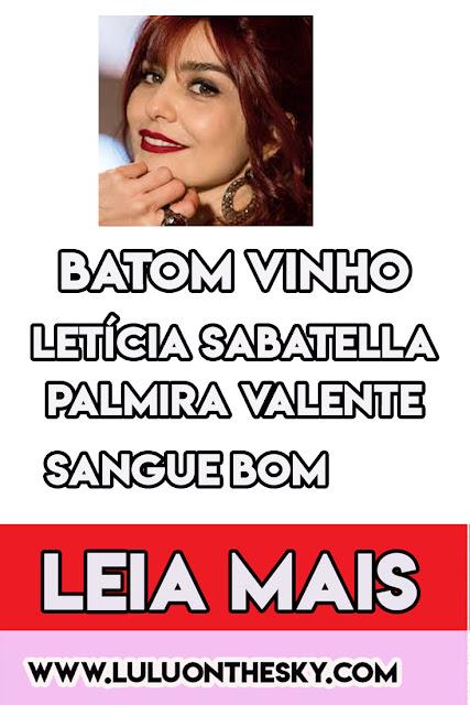 Descubra o batom de Letícia Sabatella, a  Palmira Valente em Sangue Bom