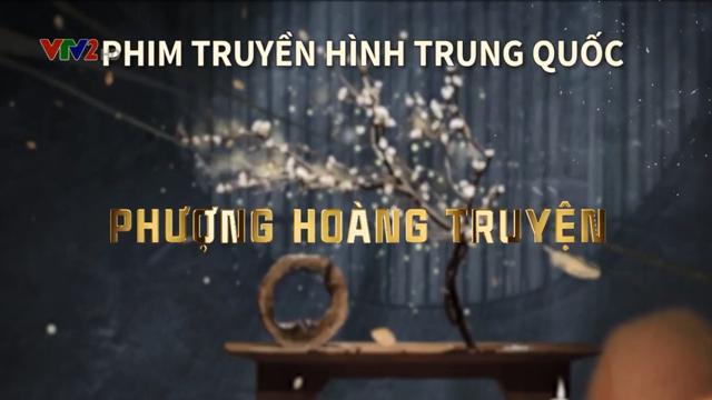 Phượng Hoàng Truyện – Trọn Bộ Tập Cuối (Phim Trung Quốc VTV2 Thuyết Minh)