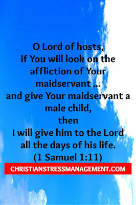 "Hannah making a promise to God ""O Lord of hosts, if You will look on the affliction of Your maidservant and ... give Your maidservant a male child, then I will give him to the Lord all the days of his life."" (1 Samuel 1:11)"