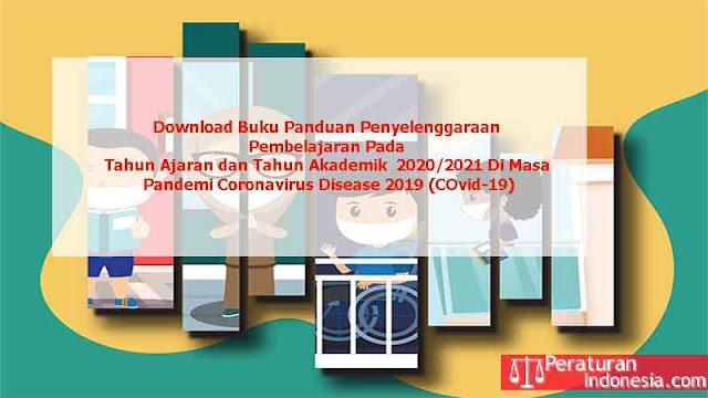 Buku Panduan Penyelenggaraan Pembelajaran Pada Tahun Ajaran dan Tahun Akademik  2020/2021 Di Masa Pandemi Coronavirus Disease 2019 (Covid-19)