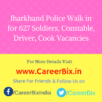 Jharkhand Police Walk in for 627 Soldiers, Constable, Driver, Cook Vacancies
