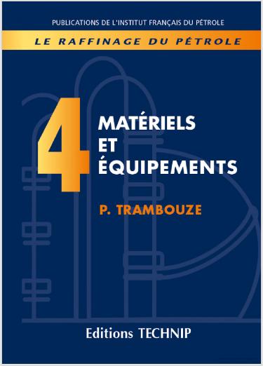 Livre : Raffinage du pétrole Tome 4 - Matériels et équipements, TRAMBOUZE Pierre PDF