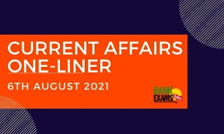Current Affairs One-Liner: 6th August 2021