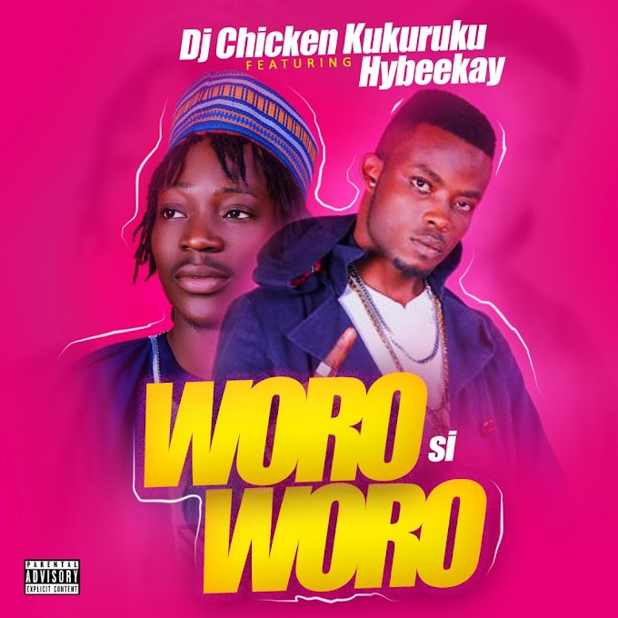 (Music) Dj Chicken kukuruku ft hybeekay - Woro si woro