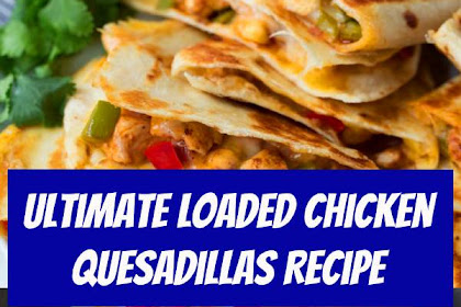 Ultimate Loaded Chicken Quesadillas Recipe #quesadillas #mexican #food