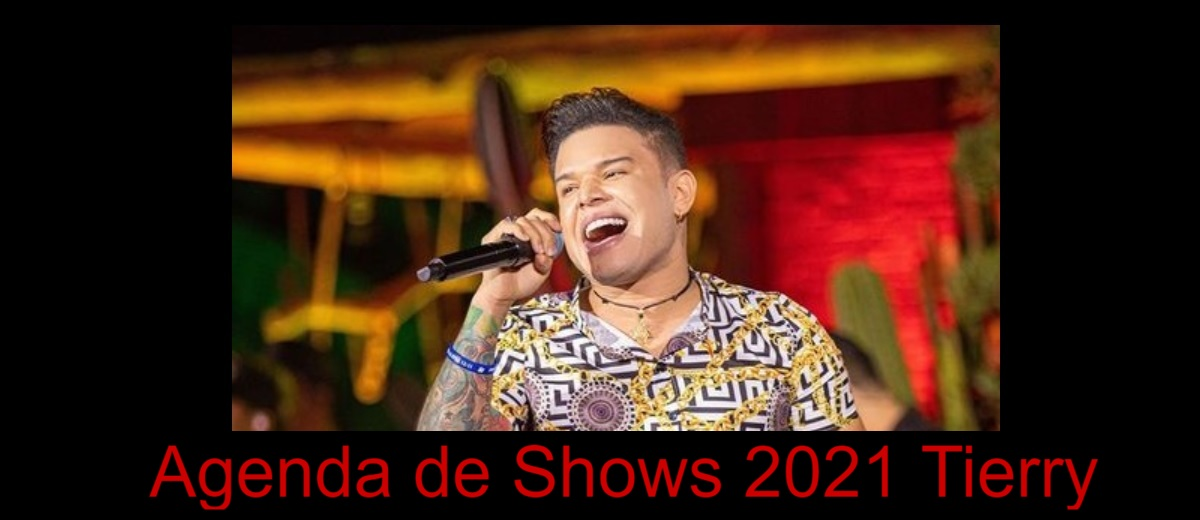 Agenda de Shows 2021 Tierry Próximos Shows Locais, Ingressos e Cidades