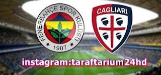 Fenerbahçe - Cagliari Taraftarium24 canlı İzle,bedava izle