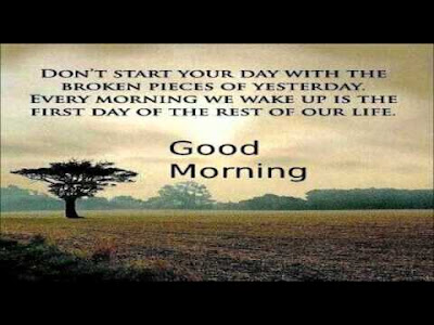 Good Morning Quotes For Friends: don't start your day with the broken pieces of yesterday