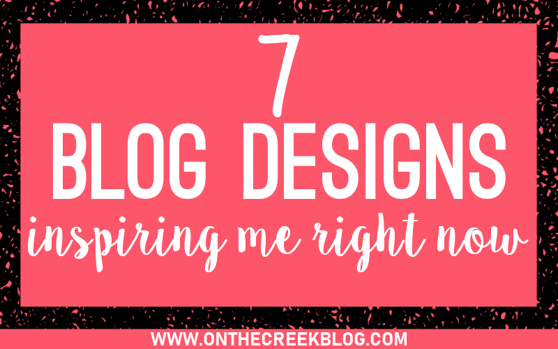 7 blog designs that are currently inspiring me at the moment!