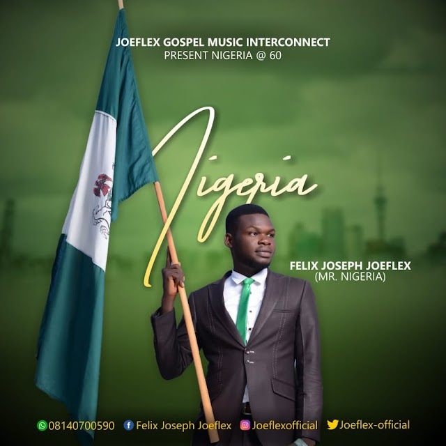 DOWNLOAD | AUDIO + VIDEO: JOEFLEX aka Mr NIGERIA- NIGERIA MU SO JUNA