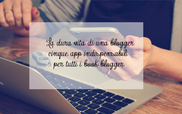 La dura vita di una blogger | 5 app indispensabili per tutti i book blogger
