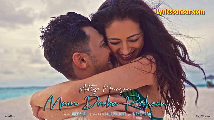 Main Dooba Rahoon Lyrics, Aditya Narayan, Latest Hindi Song