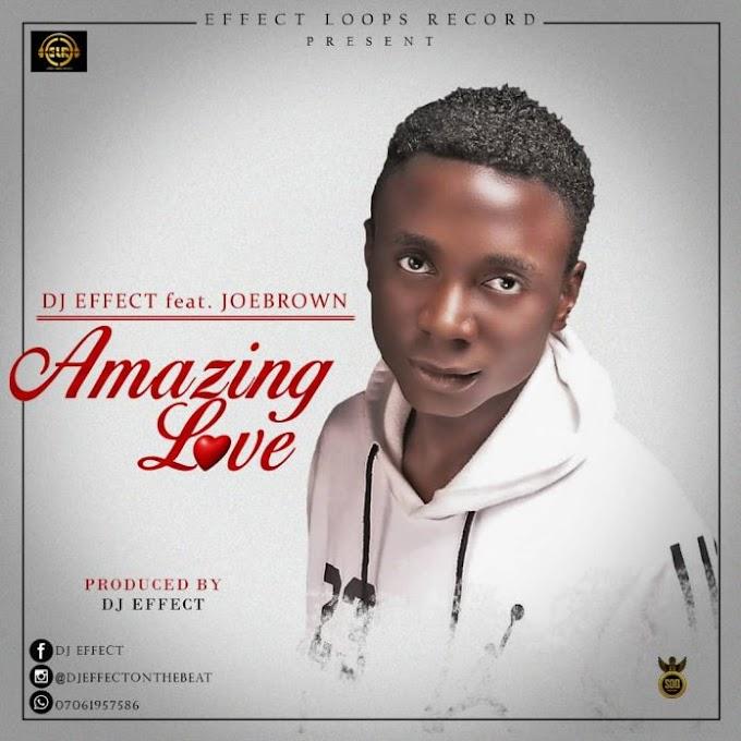 "Dj Effect – ""Amazing Love"" Ft. Joebrown"
