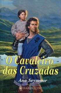 Cavaleiros da Rosa Negra II O CAVALEIRO DAS CRUZADAS - Ana Seymour
