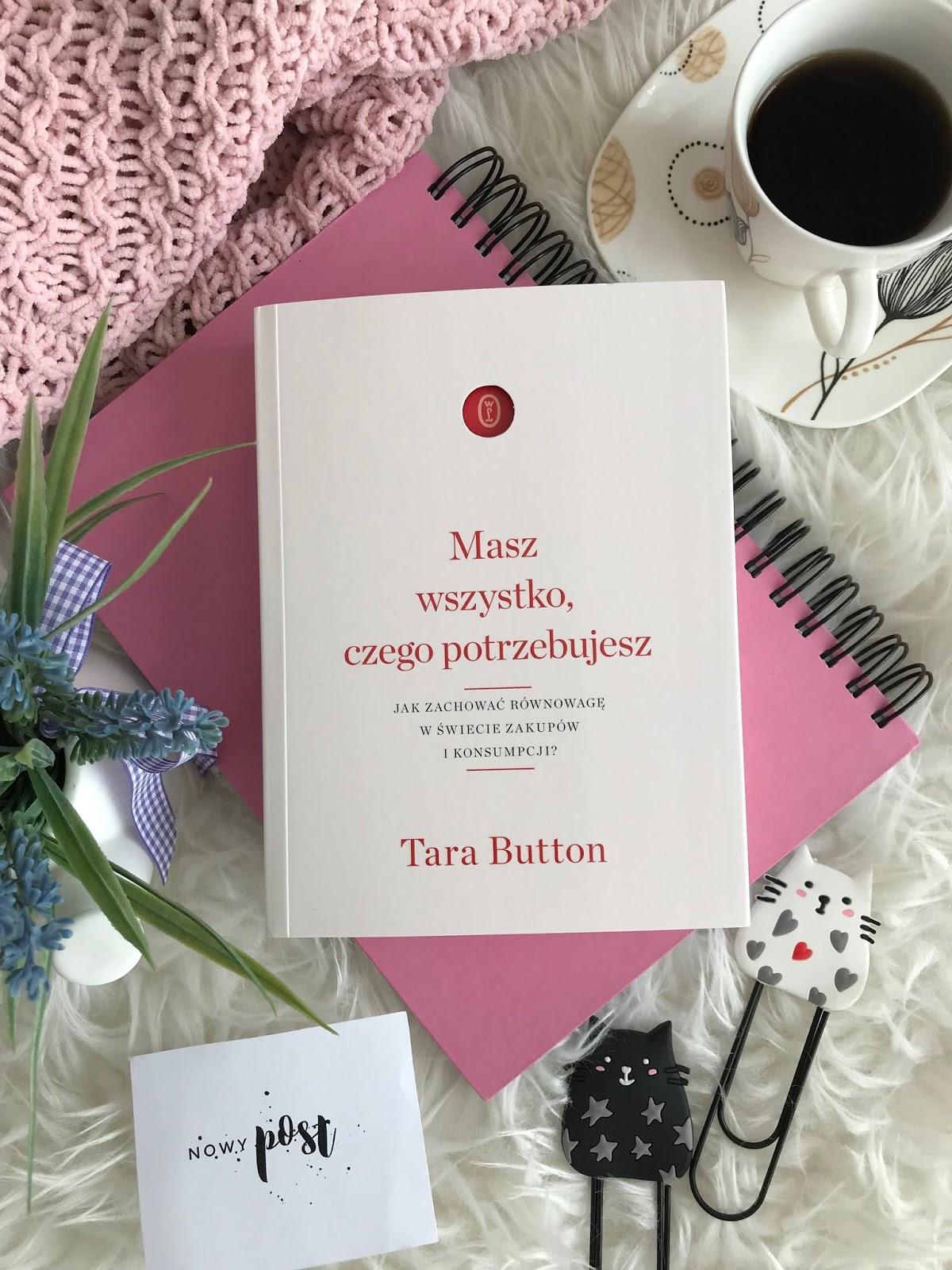 Tara Button, Masz wszystko, czego potrzebujesz. Jak zachować równowagę w świecie zakupów i konsumpcji?