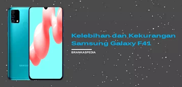 Kelebihan dan Kekurangan Samsung Galaxy F41