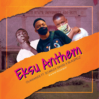[Music] Olawande .Ft Scarlex Swiss X BlaqPelz - Eksu Anthem