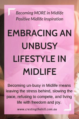 Becoming un-busy in Midlife means leaving the stress behind, slowing the pace, refusing to compete, and living life with freedom and joy. #midlife #unbusy
