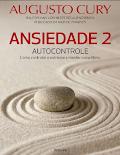 Ansiedade 2 Autocontrole - Augusto Cury