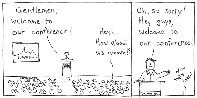 """men's conference cartoon by rob goetze. Image of speaker at podium, welcoming participants: """"Gentlemen, welcome to our conference!"""" Some women in the crowd say, """"Hey, what about us women?"""" Emcee says, """"Oh, so sorry. Hey guys, welcome to our conference!"""" Woman says, """"Now that's better."""""""