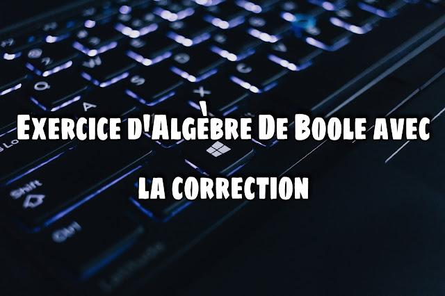 Exercice d'Algèbre De Boole avec la correction