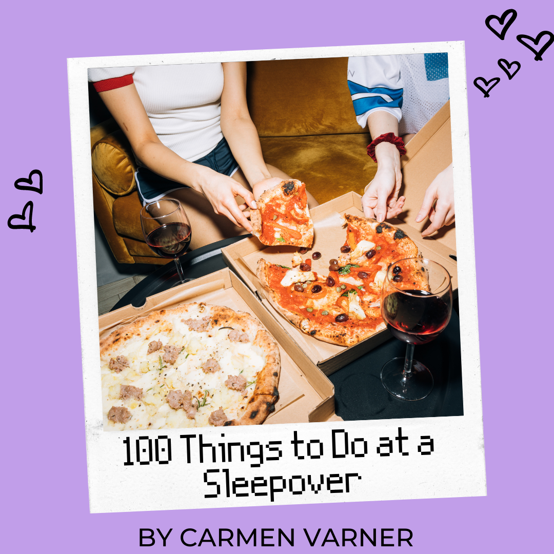 100 Things to Do at a Sleepover Carmen Varner