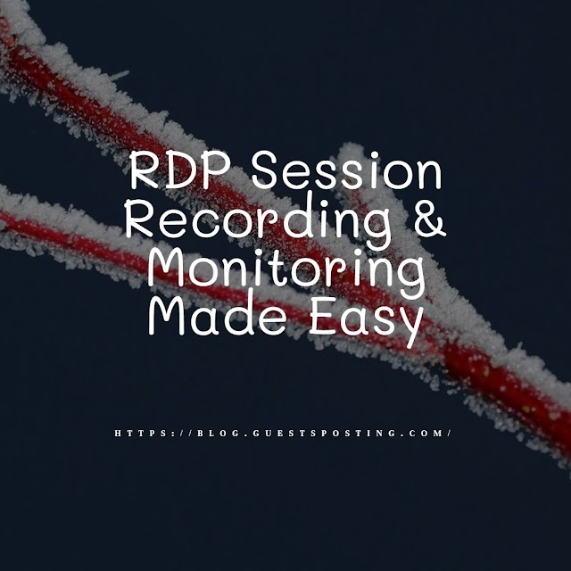 RDP Session Recording & Monitoring Made Easy