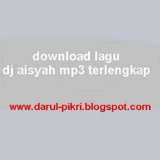download lagu dj aisyah mp3 terlengkap
