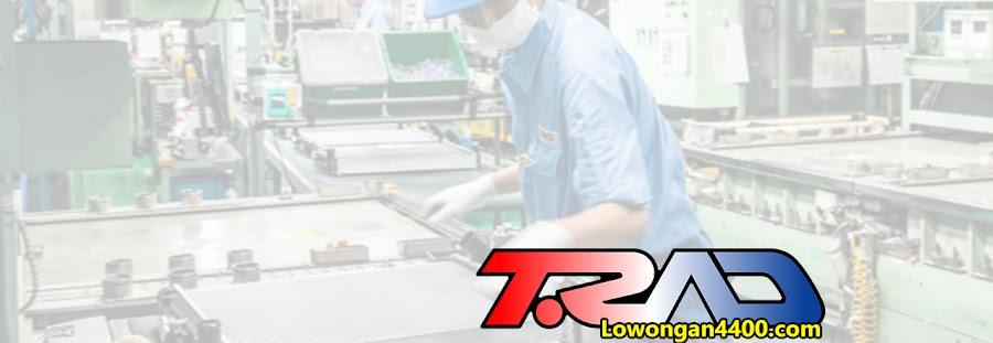 Lowongan Kerja PT T.RAD Indonesia Januari 2021