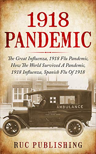 Great Influenza, 1918 Flu Pandemic, How The World Survived A Pandemic by Ruc Publishing