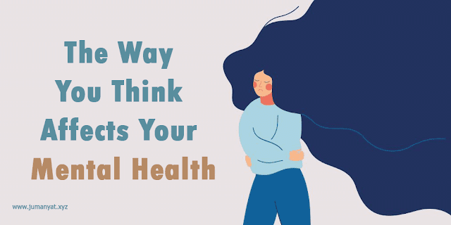 The Way You Think Affects Your Mental Health