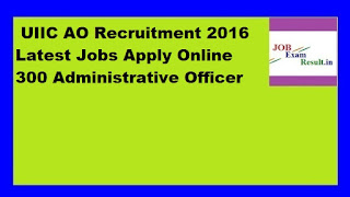 UIIC AO Recruitment 2016 Latest Jobs Apply Online 300 Administrative Officer