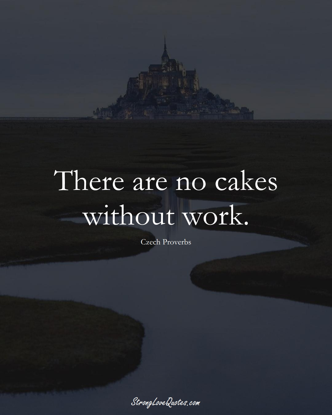 There are no cakes without work. (Czech Sayings);  #EuropeanSayings