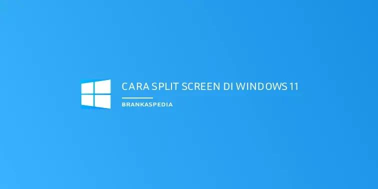 Cara Split Screen di Windows 11