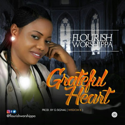 Gospel Song; Flourish Worshippa – Grateful Heart