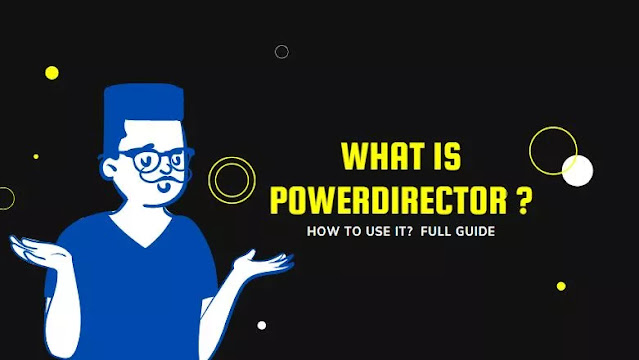 what-is-powerdirector-and-how-to-use-it