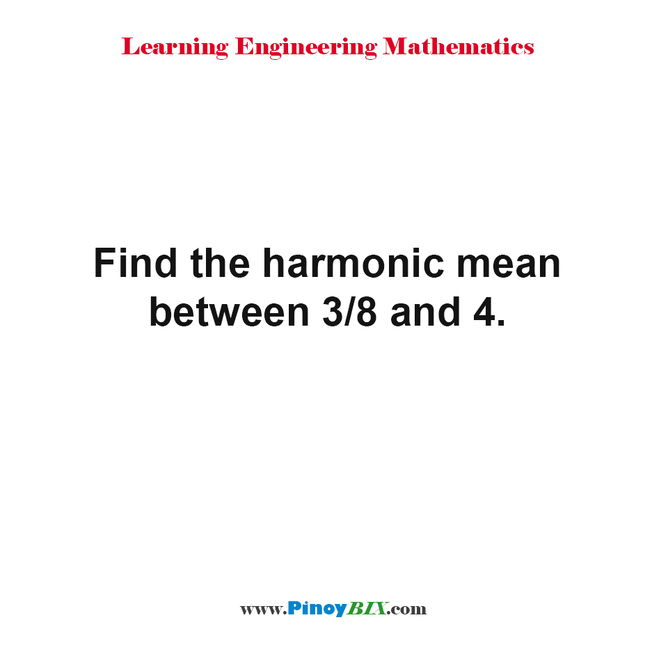 Find the harmonic mean between 3/8 and 4