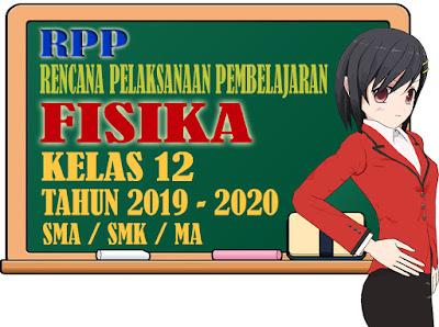 LENGKAP  RPP FISIKA KELAS 12 KURIKULUM TERBARU TAHUN 2019-2020