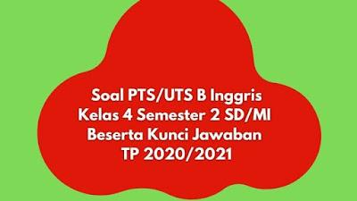 Soal PTS/UTS B INGGRIS Kelas 4 Semester 2 Beserta Kunci Jawaban TP 2020/2021