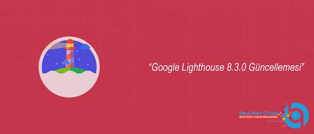 Google Lighthouse 8.3.0 Güncellemesi